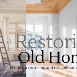 5 Tips for Restoring and Rehabilitating Old Homes